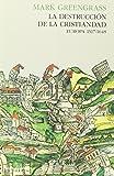La destrucción de la cristiandad: Europa 1517-1648 (Ensayo (pasado Presente))