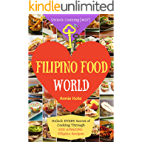 Welcome to Filipino Food World: Unlock Every Secret of Cooking Through 500 Amazing Filipino Recipes (Filipino Cookbook, Filipino Recipe Book, Philippine Cookbook) (Unlock Cooking, Cookbook [#27]