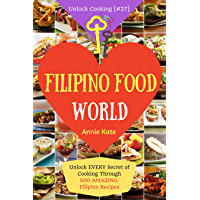 Welcome to Filipino Food World: Unlock Every Secret of Cooking Through 500 Amazing Filipino Recipes ( Filipino Cookbook…