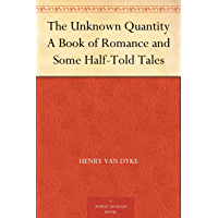 The Unknown Quantity A Book of Romance and Some Half-Told Tales (English Edition)