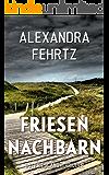 Friesennachbarn: Ostfriesland-Thriller
