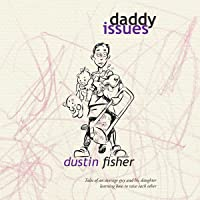 Daddy Issues: Tales of an Average Guy and His Daughter Learning How to Raise Each Other