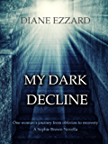 My Dark Decline: One woman's journey from oblivion to recovery (Sophie Brown novella Book 0)