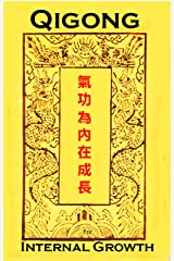 Qigong for Internal Growth: Eight Brocades and other exercises to develop your Energy (Golden Flower Internal Arts Book 1) Kindle Edition
