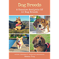 Dog Breeds: A Concise Analysis of 10 Dog Breeds - History, Personality, Strengths, Weaknesses and More!!