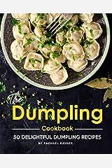 The Dumpling Cookbook: 50 Delightful Dumpling Recipes Kindle Edition