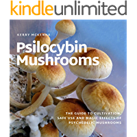 Psilocybin Mushrooms: The Guide to Cultivation, Safe Use and Magic Effects of Psychedelic Mushrooms