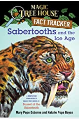 Sabertooths and the Ice Age: A Nonfiction Companion to Magic Tree House #7: Sunset of the Sabertooth (Magic Tree House: Fact Trekker Book 12) Kindle Edition