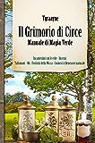 Manuale Magia Verde - Il Grimorio di Circe: Incantesimi con le erbe Incensi eTalismani—Oli e Cosmesi Benessere Naturale Festività della Wicca—Giorni Magici e Fasi Lunari