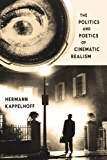 The Politics and Poetics of Cinematic Realism (Columbia Themes in Philosophy, Social Criticism, and the Arts)
