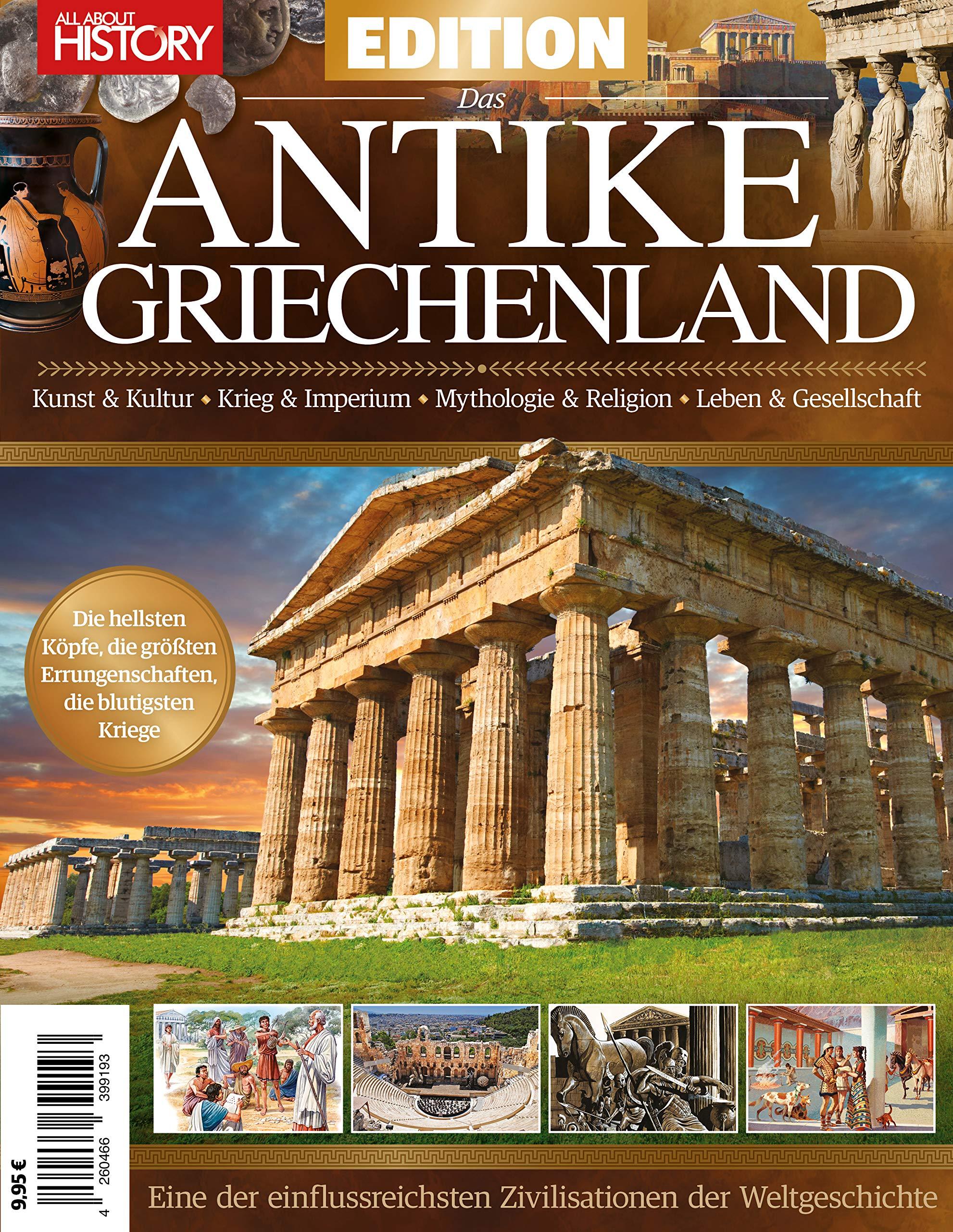 All About History EDITION: Das Antike Griechenland: Kunst & Kultur Krieg & Imperium Mythologie & Religion Leben & Gesellschaft