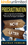 Procrastination: How to overcome procrastination, master your life, boost your productivity and income, be happier and fulfilled