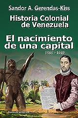 El nacimiento de una capital: 1561-1640 (Historial Colonial de Venezuela nº 3) (Spanish Edition)