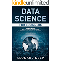 Data Science for Beginners: This Book Includes - Machine Learning for Beginners + Python Machine Learning for Beginners - Big Data Analytics, Data Science, ... and Programming Code (English Edition)