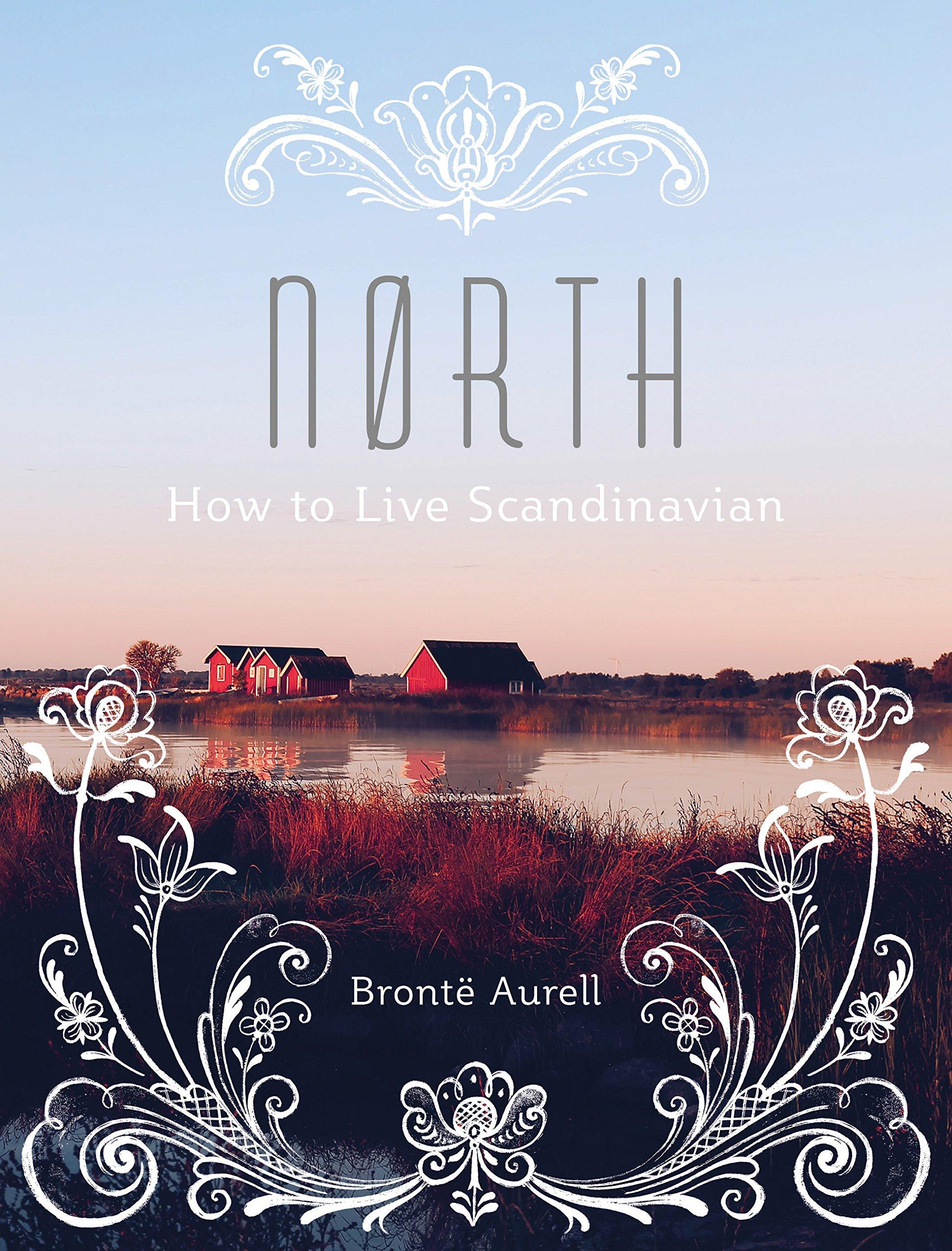 North: How to Live Scandinavian Hardcover – September 7, 2017 Bronte Aurell Aurum Press 178131652X Healthy Living