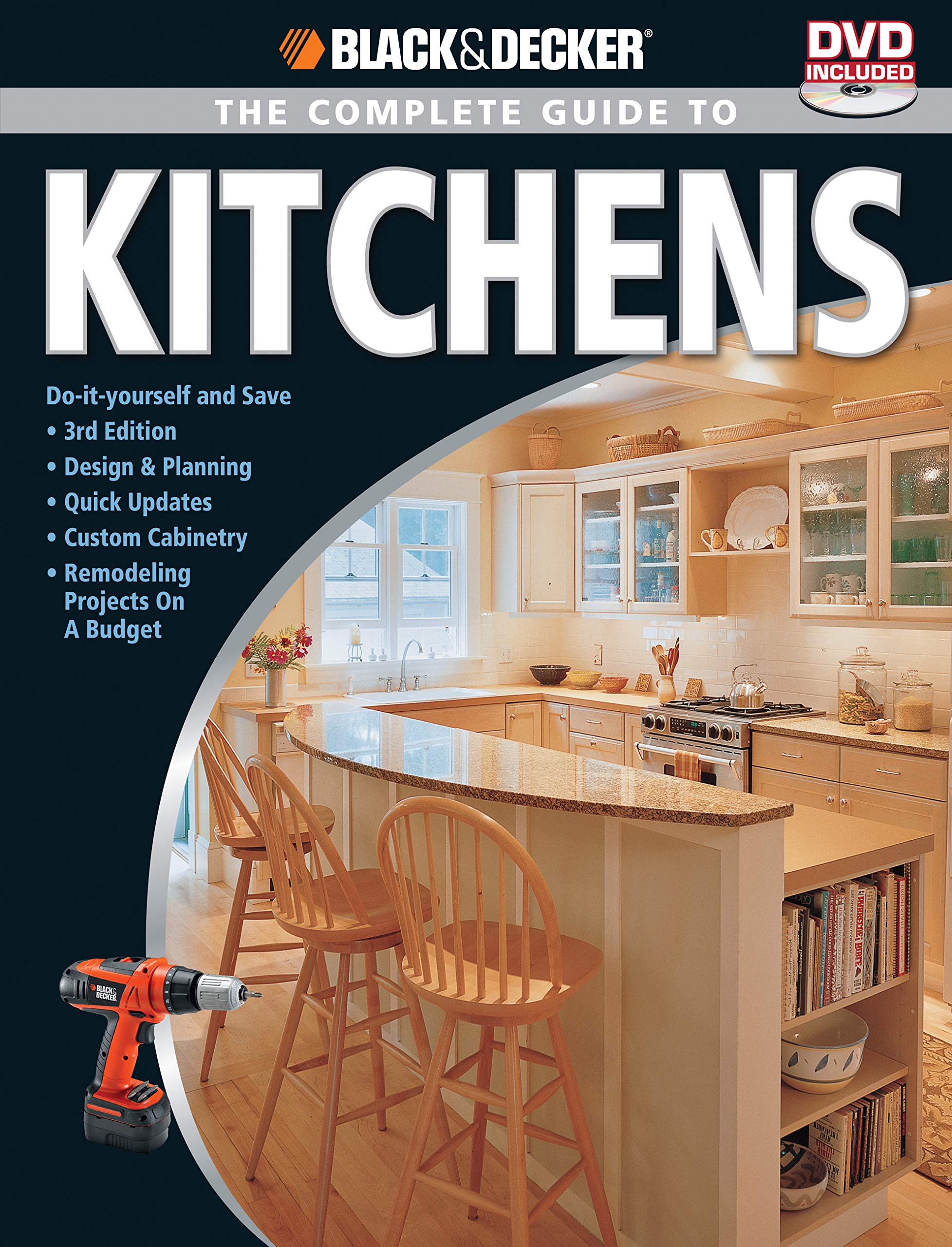 Read Online Black & Decker The Complete Guide to Kitchens: Do-it-yourself and Save  -Third Edition -Design & Planning -Quick Updates -Custom Cabinetry -Remodeling ... on a Budget (Black & Decker Complete Guide) PDF