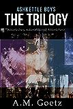 Ashkettle Boys: The Trilogy: Including Ashkettle Crazy, Ashkettle Haunted and Ashkettle Fierce