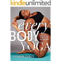 Every Body Yoga: Let Go of Fear, Get On the Mat, Love Your Body.