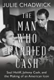 The Man Who Carried Cash: Saul Holiff, Johnny Cash, and the Making of an American Icon