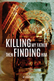 Killing My Father Then Finding Him