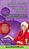 Holiday Marketing Secrets -- How to Grow Your Biz Year-Round (And yes, these strategies can help you build a more successful and profitable biz no matter what time of year it is)