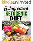 Ketogenic Diet: Try 5-Ingredients or Less Keto Diet Recipes to Reset Your Body and Live a Healthy Life (Lose up to 30 Pounds in just 14 Days)