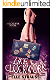 Like Clockwork: A Young Adult Time Travel Romance. (The Clockwise Series Book 3)