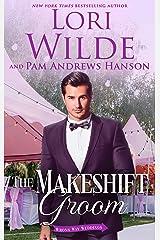 The Makeshift Groom: A Romantic Comedy (Wrong Way Weddings Book 5) Kindle Edition