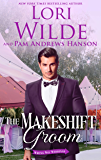 The Makeshift Groom: A Romantic Comedy (Wrong Way Weddings Book 5)
