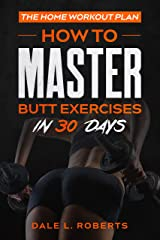 The Home Workout Plan: How to Master Butt Exercises in 30 Days (Fitness Short Reads Book 8) Kindle Edition