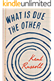 What Is Due the Other (Kindle Single)