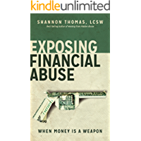 Exposing Financial Abuse: When Money is a Weapon (Healing from Hidden Abuse Book 2)