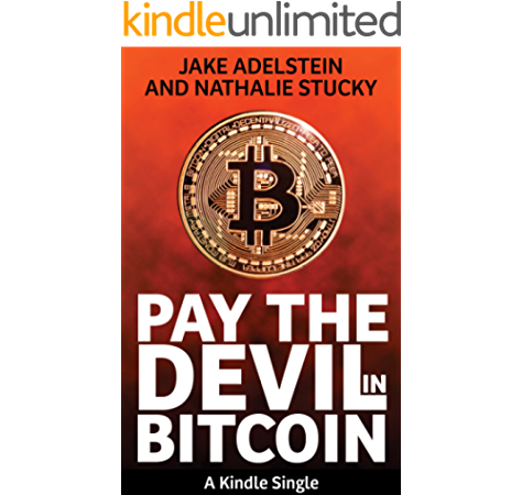 Amazon Com Pay The Devil In Bitcoin The Creation Of A Cryptocurrency And How Half A Billion Dollars Of It Vanished From Japan Kindle Single Ebook Adelstein Jake Stucky Nathalie Kindle Store