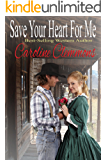 Save Your Heart For Me, a western historical romance