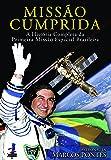 Missão Cumprida. A História Completa da Primeira Missão Espacial Brasileira