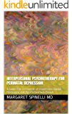 Interpersonal Psychotherapy for Perinatal Depression: A Guide For Treatment of Depression During Pregnancy and the Postpartum Period