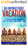An Unforgettable Vacation: A Tropical Island Adventure full of hassle-free Travel Tips