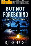 But Not Foreboding: A Clint Wolf Novel (Clint Wolf Mystery Series Book 12)