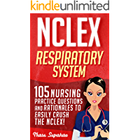 NCLEX: Respiratory System: 105 Nursing Practice Questions and Rationales to EASILY Crush the NCLEX! (Nursing Review…