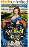 Falling For The Recalitrant Duke: A Historical Regency Romance Book