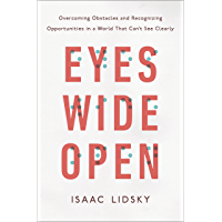 Eyes Wide Open: Overcoming Obstacles and Recognizing Opportunities in a World That Can't See Clearly (English Edition)