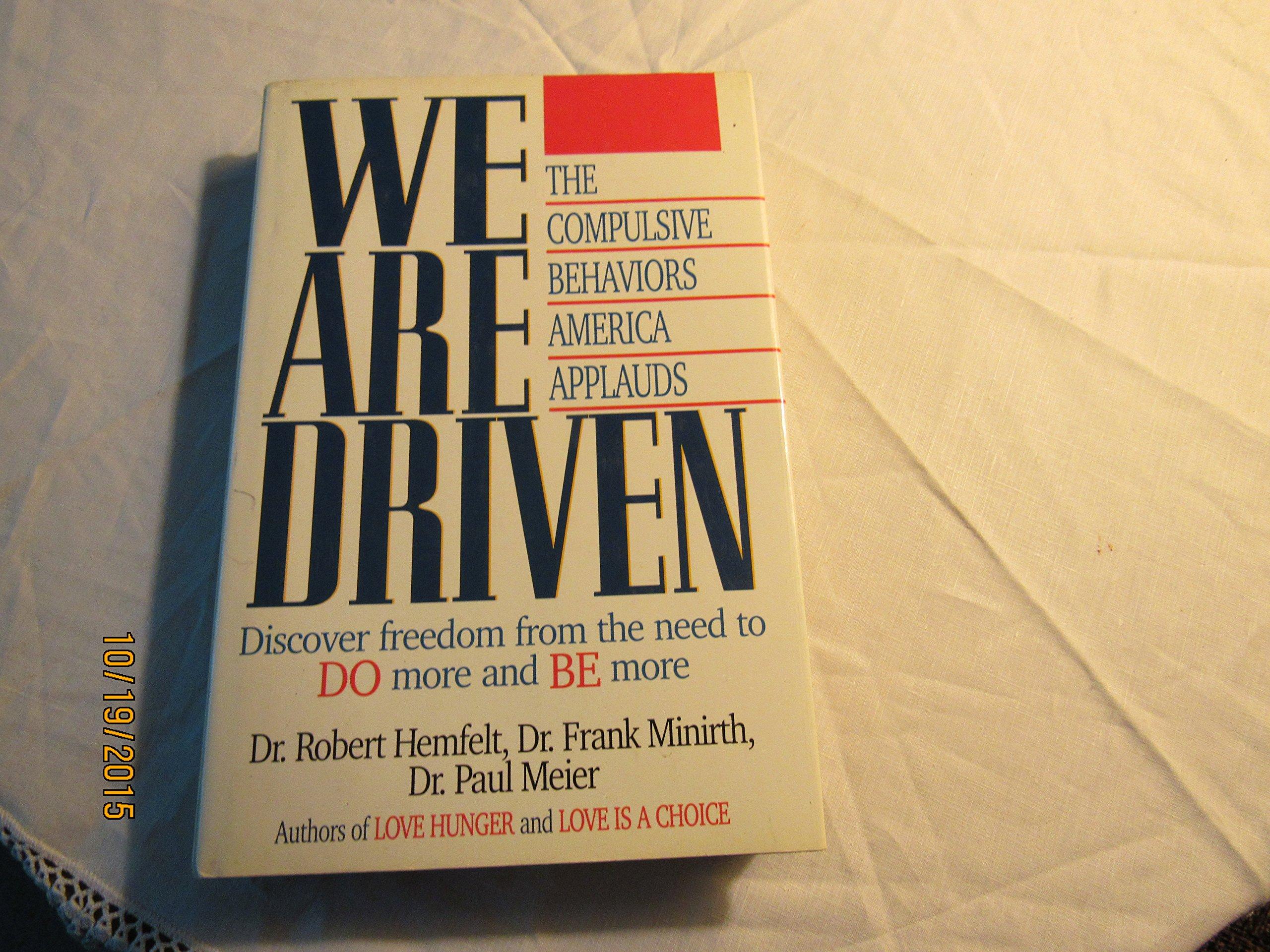 We Are Driven: The Compulsive Behaviors America Applauds: Robert Hemfelt,  Frank Minirth, Paul Meier: 9780840770714: Amazon.com: Books