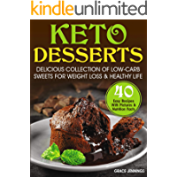 Keto Desserts: Delicious Collection of Low-Carb Sweets for Weight Loss and Healthy Life (easy low carb sweets, low carb diet, ketogenic recipes, ketogenic ... keto instant pot cookbook) (English Edition)