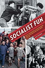 Socialist Fun: Youth, Consumption, and State-Sponsored Popular Culture in the Soviet Union, 1945–1970 (Russian and East European Studies) Kindle Edition