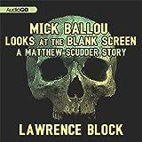 Mick Ballou Looks at the Blank Screen: A Matthew Scudder Story, Book 10