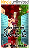 Give Him The Ooh-la-la (The Bennett Sisters Mysteries Book 3)
