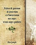Prières de guérison et d'intercession aux Anges Gardiens: Prières chrétiennes pour demander aide et soutien aux Anges