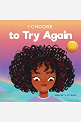 I Choose to Try Again: A Colorful, Picture Book About Perseverance and Diligence (Teacher and Therapist Toolbox: I Choose 2) Kindle Edition