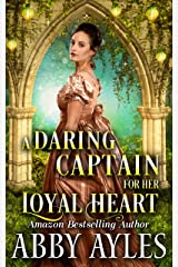 A Daring Captain for Her Loyal Heart: A Clean & Sweet Regency Historical Romance Kindle Edition