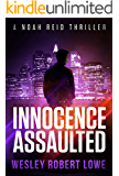 INNOCENCE ASSAULTED: An Action Thriller Novel (Noah Reid Series, Action, Mystery  & Suspense Book 3)